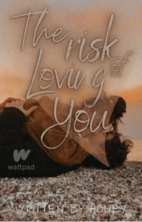 The Risk of Loving you. by -hxn3y