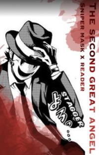 THE SECOND GREAT ANGEL (sniper mask x reader) cover