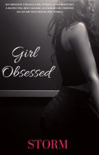 Girl Obsessed - A Dark Romance (Now available on Amazon Kindle and KU) by ZeeShineStorm
