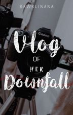 Vlog Of Her Downfall by bawblinana