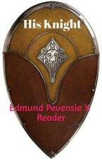 His Knight (Edmund Pevensie X Reader) by kaliko9876