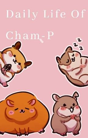 The Daily Life Of Cham-P :D by C-CHAM-P