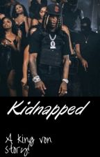 KIDNAPPED! A king von story  by ihatepeople19