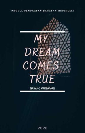 ~ My Dream Comes True ~ by NanangSzzzzzt