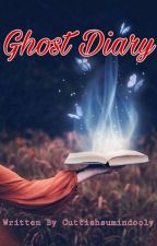Ghost Diary by cuttiehsumindooly