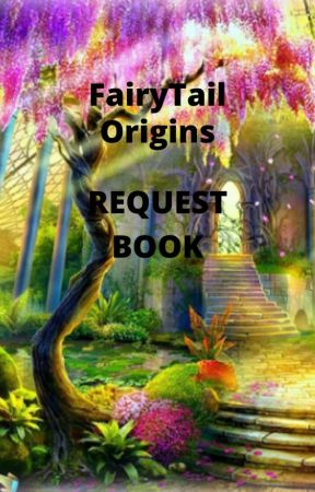 ~ FairyTail Origins Request Book ~ by AsharTheCapicorn