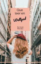 ¿Que leer en Wattpad ? by ArodiMendez