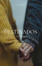 Destinados by LEANNY_ZOETH