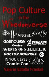 Pop Culture in the Whedonverse: Buffy, Firefly, Avengers, and More by ValerieFrankel