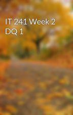 IT 241 Week 2 DQ 1 by chingnewsnetta1989