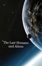 The Last Humans and Aliens by MoonJelly100