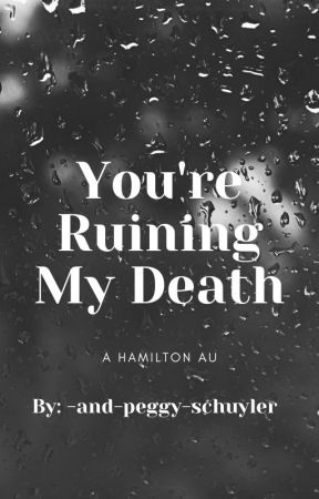 You're Ruining My Death by Unknown_User_2121