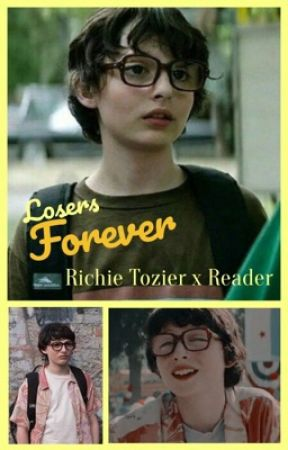 LOSERS FOREVER - Richie Tozier x Reader by ireadbooksandstuff08