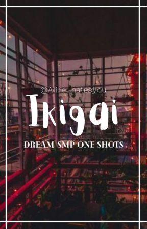 Ikigai   Dream SMP One-Shots by alice_hatesyou