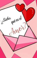 ¿Sabes qué es el Amor?  by karlamgc04