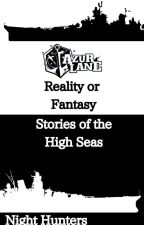 Reality or Fantasy: Stories Of The High Seas by night-hunters