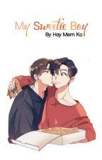 My Sweetie Boy ( Uni + Zg ) [ Completed ]  by Hay_Mern_Ko