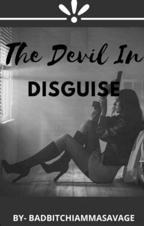 The Devil In Disguise (ON HOLD) by badbitchiammasavage
