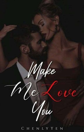 Make Me Love You by ChenlyYen