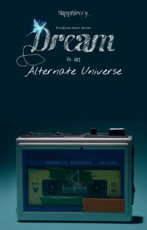 Dream is an Alternate Universe [Kumpulan Cerpen] by Sapphire09_