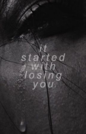 It Started With Losing You   by doitnoballs