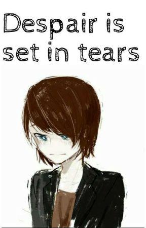 Despair is set in tears [EN COURS]  by DramaticalRaven