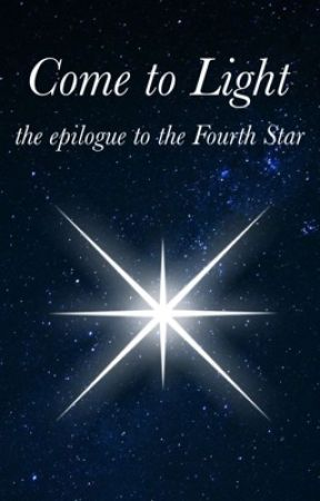Come to Light - the epilogue for the Fourth Star by notthathermitweirdo