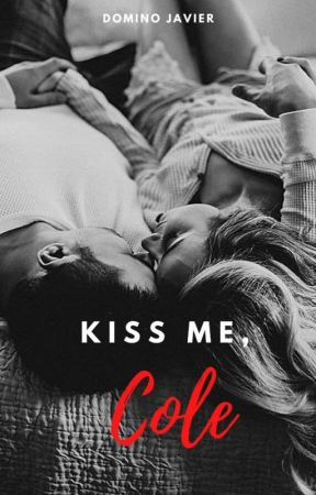 Kiss Me, Cole (update every Wednesday) by dominojavier
