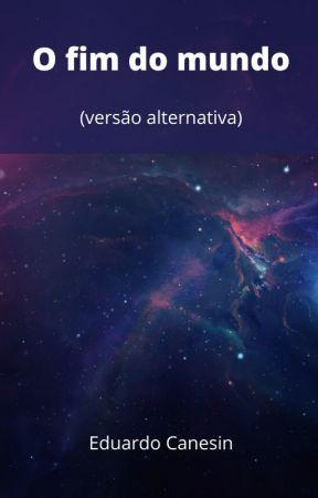 O fim do mundo (versão alternativa) by ECanesin