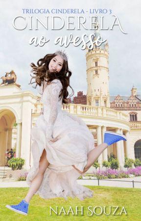 Cinderela Ao Avesso (Trilogia Cinderela - Livro 3) by naah_souza