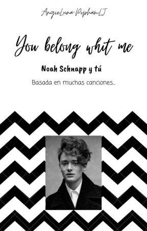 You Belong Whit Me ⁂Noah S. Y Tu⁂ by AngieLuna-SchnappLJ