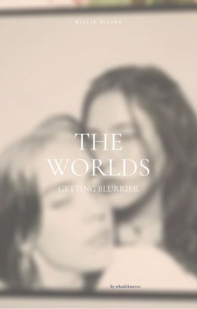 The World's Getting Blurrier //Billie Eilish GxG by whatfckinever