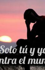 Solo. Tu y yo contra el Mundo  by AndreaBarrientos856