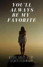 You'll Always Be My Favorite (Love Series #2) by yourgirlmarry