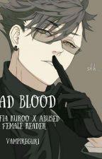 Bad Blood 🩸 (Mafia Kuroo x Abused Female Reader) HAIKYUU COMPLETED by VampireGur1