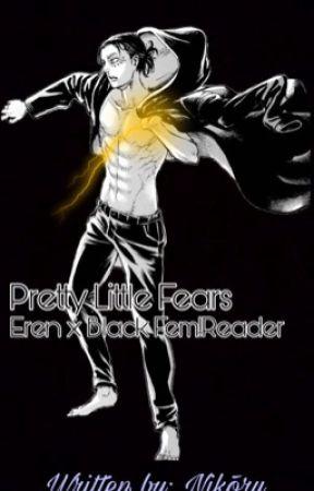 Pretty Little Fears (Eren x Black fem!reader) by Connies_babymama