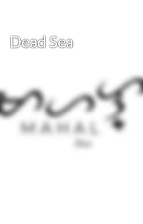 Dead Sea by ashesandjack