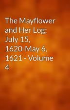 The Mayflower and Her Log; July 15, 1620-May 6, 1621 - Volume 4 by gutenberg