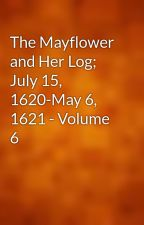 The Mayflower and Her Log; July 15, 1620-May 6, 1621 - Volume 6 by gutenberg
