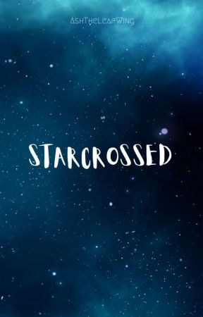 Starcrossed by AshTheLeafWing