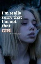 I'm really sorry that I'm not that GIRL by sweetheatherr