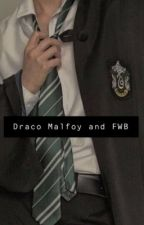 Draco Malfoy and FWB (Complete) by sydnixdanixls21