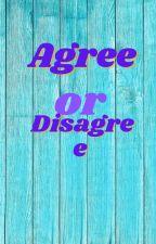 Agree or Disagree by Blackbirdlele