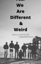 We are Different & Weird| BTS AU | OT7 | by Shippedfanfictions