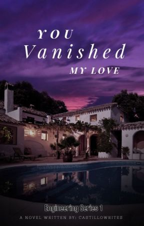 You Vanished My Love (  Engineering Series#1 ) -COMPLETED by CastilloWrites