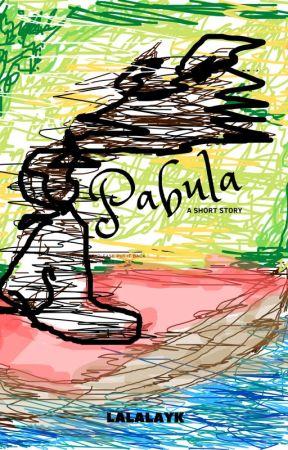 PABULA | Short Stories by Lalalaykk
