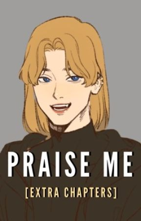 Praise Me [Extra Chapters] by morgansluvbot