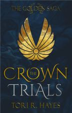 The Crown Trials [The Golden Saga #1] by ToriRHayes