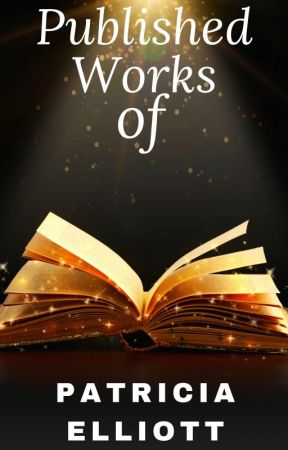 Published Works of Patricia Elliott by PatriciaElliott8