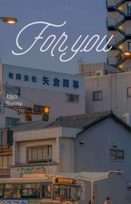 Đọc truyện [ BJYX - FOR YOU ]